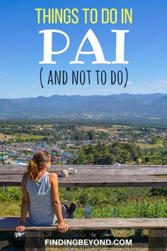 There are lots of things to do in Pai, Thailand. Some are great, some not so great. Read this to make sure you see the best attractions and skip the worst. | Top attractions in Pai | What to see in Pai | Weekend getaway in Thailand | Visit North Thailand | Best bits of Pai | Getting to Pai from Chaing Mai | Visiting Pai for the weekend | Highlights in Pai | Explore Pai | Pai accommodation | What to do in Pai | Pai nightmarket | Pai view point | Pai river