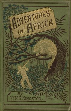 Adventures in Africa by An African Trader.William Henry Giles Kingston (1814-1880).George Routledge and Sons,London,New York,1883.
