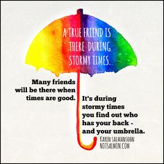 Many #friends will be there when times are good. It's during stormy times you find out who has your back - and your umbrella. @notsalmon