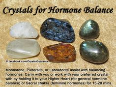 Crystal Guidance: Crystal Tips and Prescriptions - Hormone Balance. Top Recommended Crystals: Moonstone, Pietersite, or Labradorite. Additional Crystal Recommendations: Aquamarine. Hormones are associated with the Higher Heart and Third Eye chakras in general. However, if you are specifically working on feminine hormones you can also work with your preferred crystal on the Sacral chakra.