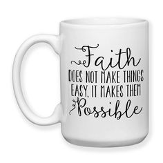 Faith Does Not Make Things Easy It Makes Them Possible Christian Have Faith Don't Lose Faith Faith Gifts 15 oz Coffee Mug Coffee Mug Quotes, Cute Coffee Mugs, Cute Mugs, My Coffee, Coffee Drinks, Coffee Shop, Coffee Cups, Coffee Time, Mug Crafts