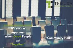 People coming together as a community can make things happen..... Experience the happiness of gathering together with Tripura constructions......
