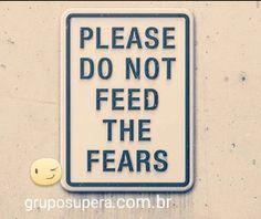 não alimente seus medos