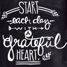Start each day by thinking of 3 things/people/ideas you are grateful for. There's no better way to start your day.