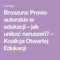 Broszura: Prawo autorskie w edukacji – jak unikać naruszeń? – Koalicja Otwartej Edukacji