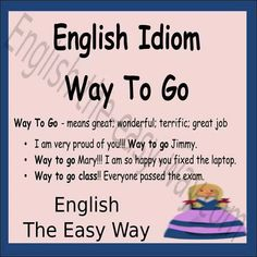 _______ everyone. We won the big game. 1. Way to go 2. Wonderful 3. both http://english-the-easy-way.com/Idioms/Idioms_Page.html #EnglishIdiom