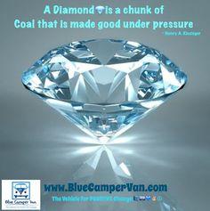A Diamond is a chunk of coal made good under pressure -------------------------------------- www.BlueCamperVan.com #TheVehicleForPOSiTiVEChange ✌fb: @BlueCamperVan ✌☮twitter: @BlueCamperVan