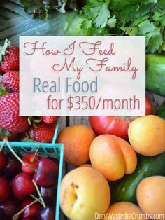 Is your budget your biggest roadblock to eating healthy? Here's how Don't Waste the Crumbs is able to feed her family real food for only $350 a month!