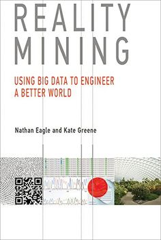 Reality Mining: Using Big Data to Engineer a Better World by Nathan Eagle