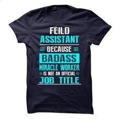 FEILD ASSISTANT - #summer tee #swetshirt sweatshirt. ORDER HERE => https://www.sunfrog.com/No-Category/FEILD-ASSISTANT.html?68278