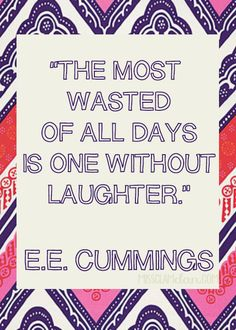 The most wasted of all days is one without laughter. - e.e. cummings #quote #inspiration