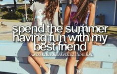- spend lots of time with my friends-