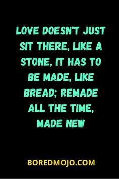 Love doesn't just sit there, like a stone, it has to be made, like bread; remade all the time, made new Relationship Questions, Relationship Texts, Relationships, True Sayings, True Quotes, Love Post, Single Mom Quotes, Light Of Life, Butterfly Wallpaper