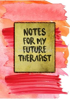 Notes For My Future Therapist