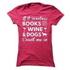Books, Wine and Dogs - #black tee #tshirts. SIMILAR ITEMS => https://www.sunfrog.com/Hobby/Books-Wine-and-Dogs-Ladies.html?68278