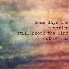 Some days the memories still knock the wind out of me... Motivacional Quotes, Great Quotes, Quotes To Live By, Inspirational Quotes, Awesome Quotes, Loss Quotes, Hurt Quotes, Super Quotes, Wisdom Quotes
