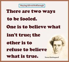 """""""There are two ways to be fooled. One is to believe what isn't true; the other is to refuse to believ what is true."""" - Soren Kierkaegaard #sumthots"""