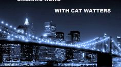 """Organic News w Cat Watters & MARK PASSIO of WOEIH """"THE PTB WANT TO BE go..."""