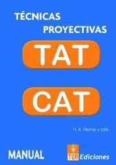 Pruebas proyectivas, con materiales diferentes, adecuados a la edad a que se destinan. El TAT es aplicable a adultos y el CAT es aplicable a niños y se presentan en dos formas equivalentes: CAT-H con figuras humanas y CAT-A con animales.