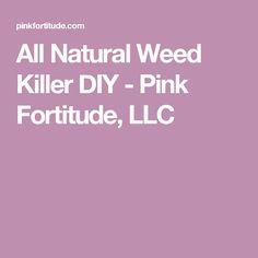 All Natural Weed Killer DIY - Pink Fortitude, LLC