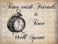 """""""Time spent with good friends is good time spent"""" :)"""