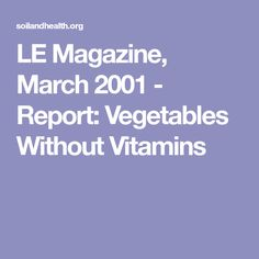 LE Magazine, March 2001 - Report: Vegetables Without Vitamins