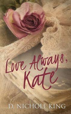 Love Always, Kate (Love Always Series) by D.Nichole King, http://www.amazon.com/dp/B00JGWV3WW/ref=cm_sw_r_pi_dp_IBzrtb0NQK0MX