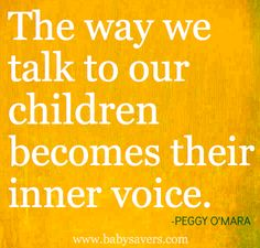 Be aware of words that you are saying to your child....... because in future they will treat there children the same way