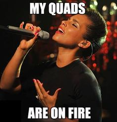 My quads are one fire funny quotes workout quote workout quotes exercise quotes quads alicia keys