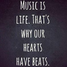"""""""music is life. that's why our hearts have beats."""""""