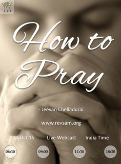 Jeevan Chelladurai teaches us 'How to Pray' in our Sunday church service today. Join us LIVE. Do not miss. Inform your friends and family. Live Webcast starts at 6:30am India time. [Click on the image] Schedule (India Time): - தமிழ் ஆராதனை : 06:30 & 09:00 - English Service : 11:30 - Bilingual Service : 18:30 (English with தமிழ் translation) ‪ #revsam‬ ‪‪#church‬ ‪#live‬ #prayer