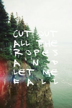 Skinny love, cut out all the ropes and let me fall.