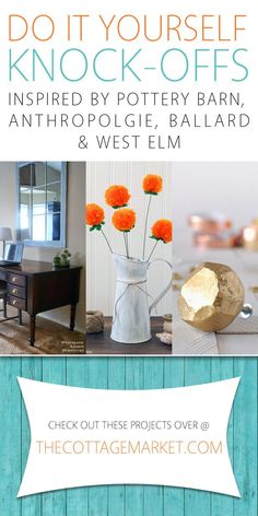 DIY Knock-Offs Inspired by Pottery Barn, Anthropologie, Ballard and West Elm - The Cottage Market