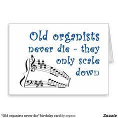 """""""Old organists never die"""" birthday card"""