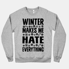 Winter Makes Me Hate Everything #winter #snow #cold #weather #lazy