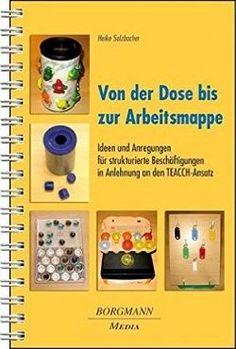 Buch: Von der Dose bis zur Arbeitsmappe. Ideen und Anregungen für strukturierte Beschäftigungen in Anlehnung an den TEACCH-Ansatz. Heike Salzbacher