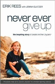 Never Ever Give Up: The Inspiring Story of Jessie and Her JoyJars by Erik Rees 0310337607 9780310337607