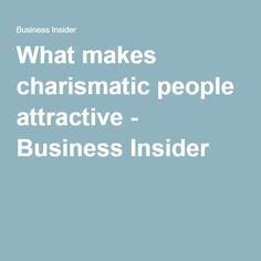 What makes charismatic people attractive Tony Robbins - Business Insider
