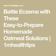 Battle Eczema with These Easy-to-Prepare Homemade Oatmeal Solutions | 1mhealthtips Best Cream For Eczema, Get Rid Of Eczema, Homemade Oatmeal, Itch Relief, Homeopathy, Battle, Advice, Positivity, Diet