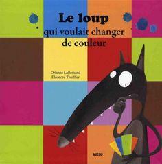 Le loup qui voulait changer de couleur d'Orianne Lallemand et Eléonore Thuillier (illus.) - éditions Auzou