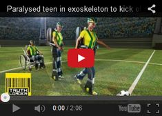 Paralysed Teen In Exoskeleton To Kick Off World Cup. The 2014 world cup in Brazil first kick of the tournament is going to be one to watch – it'll be made by a paralysed teenager wearing a mind controlled exoskeleton. The Walk Again project is a collaboration by a number of universities and uses micro-sensors in a cap to read brain signals. It's understood the teenage kicker is currently training to use the suit in virtual reality.