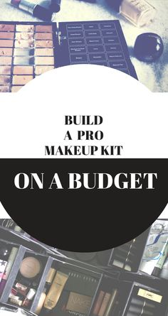 How To Build A Pro Makeup Kit On A Budget. 2