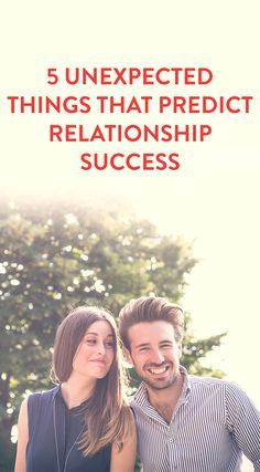 5 Unexpected Things That Predict Relationship Success