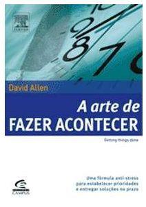 A arte de fazer acontecer – Getting Things Done, de David Allen