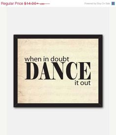 This typography print reads When in doubt dance it out. Select from black, chalkboard, turquoise or vintage music sheet background or choose