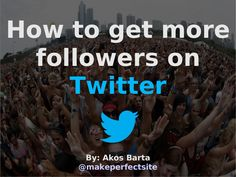How to get more followers on Twitter (via Slideshare)