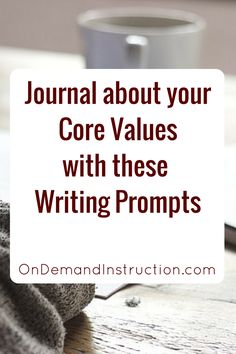 Journal about your core values with these writing prompts. Journal, journal writing, journal ideas, journaling techniques, Self care, meditation, stress management. Improve your writing by subscribing to OnDemandInstruction.com