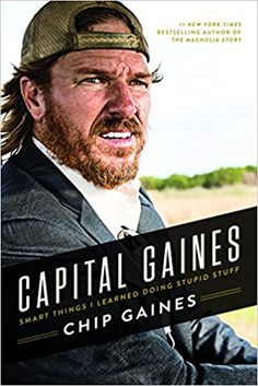 Capital Gaines: Smart Things I Learned Doing Stupid Stuff: Chip Gaines: Amazon.com: Books