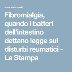 Fibromialgia, quando i batteri dell'intestino dettano legge sui disturbi reumatici - La Stampa Tone It Up, Home Remedies, Body Care, Reiki, The Cure, Stress, Health, Hobby, Casual Chic