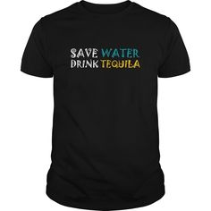 Tequila Save water drink tequila. Funny, Clever Drinking Quotes, Sayings, T-Shirts, Hoodies, Tees, Clothing, Gifts.